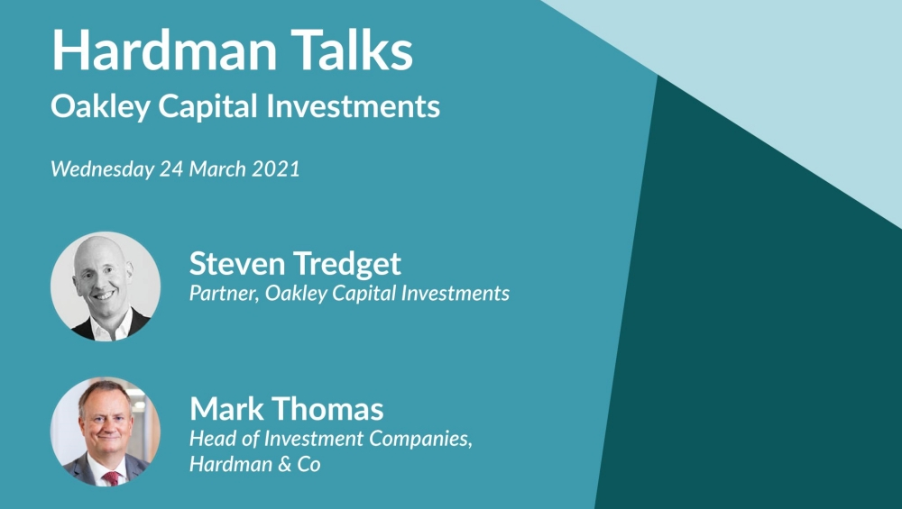 Hardman Talks – March 2021 - Oakley Capital Investments
